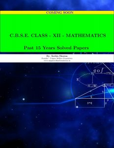 PAST FIFTEEN YEARS SOLVED PAPERS MATHEMATICS CBSE CLASS XII